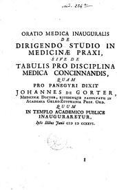 Oratio medica inauguralis de dirigendo studio in medicinae praxi: sive de tabulis pro disciplina medica concinnandis ...