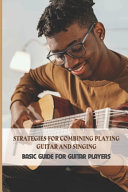 Strategies For Combining Playing Guitar And Singing