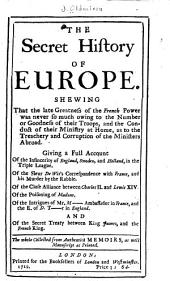 The secret history of Europe: The whole collected from authentick memoirs, as well manuscript as printed