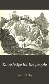 Knowledge for the People; Or, The Plain why and Because: Familiarizing Subjects of Useful Curiosity and Amusing Research. Domestic series, Part 1; Part 1832
