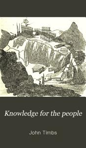 Knowledge for the People  Or  The Plain why and Because PDF