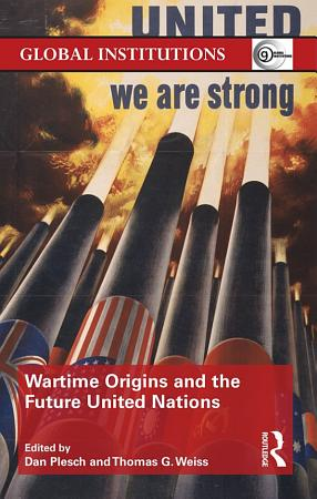 Wartime Origins and the Future United Nations PDF