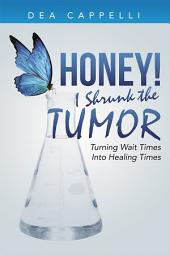 Honey! I Shrunk the Tumor: Turning Wait Times Into Healing Times