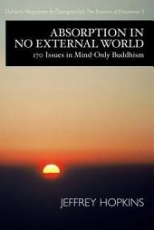 Absorption in No External World: 170 Issues in Mind Only Buddhism