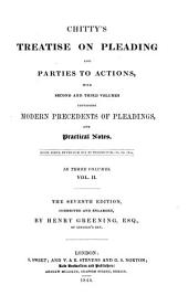 Chitty's Treatise on Pleading and Parties to Actions: With Second and Third Volumes Containing Modern Precedents of Pleading and Practical Notes, Volume 2