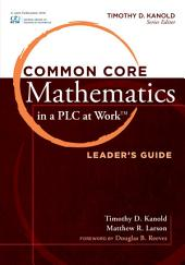 <p>Common Core Mathematics in a PLC at WorkTM, Leader's Guide</p>: Edition 2