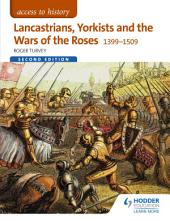 Access to History: Lancastrians, Yorkists and the Wars of the Roses, 1399–1509 Second Edition