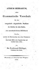 Atrium hebraicum: oder grammatische Vorschule für das exegetisch-dogmatische Studium der Schriften des alten Bundes