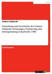 Entstehung und Geschichte der Grünen - Politische Strömungen, Formierung und Parteigründung in Karlsruhe 1980
