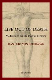 Life Out of Death: Meditations on the Paschal Mystery