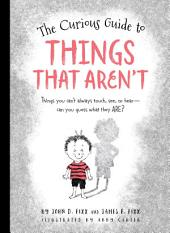 The Curious Guide to Things That Aren't: Things you can't always touch, see, or hear. Can you guess what they are?