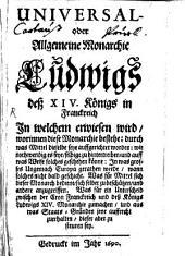 Universal- oder Allgemeine Monarchie Ludwigs deß XIV. Königs von Frankreich, In welchem erwiesen wird, worinnen diese Monarchie bestehe: ...: 1. (1690)