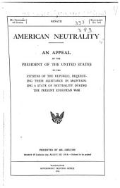 American Neutrality: An Appeal by the President of the United States to the Citizens of the Republic, Requesting Their Assistance in Maintaining a State of Neutrality During the Present European War ...