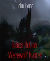 Tobias Halson: Werewolf Hunter: Wards, wizards and werewolves, oh my.