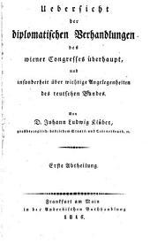 Übersicht der diplomatischen Verhandlungen des Wiener Congresses überhaupt, und insonderheit über wichtige Angelegenheiten des teutschen Bundes: 1