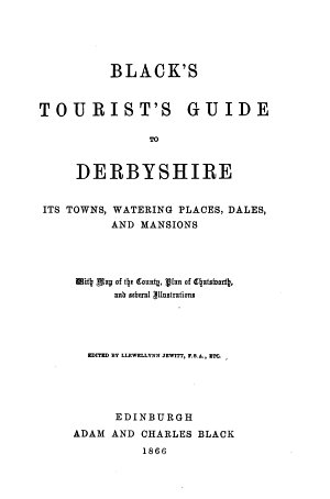 Black s Tourist s Guide to Derbyshire  Its Towns  Watering Places  Dales  and Mansions
