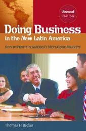 Doing Business in the New Latin America: Keys to Profit in America's Next-Door Markets, 2nd Edition: Keys to Profit in America's Next-Door Markets, Edition 2