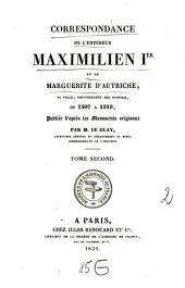 Correspondance de l'Empereur Maximilien Ier et de Marguerite d'Autriche, sa Fille, Gouvernante des Pays-Bas: de 1507 - 1519, Volume2