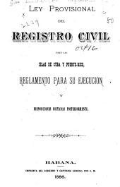 Ley provisional del registro civil para las islas de Cuba y Puerto-Rico: reglamento para su ejecución y disposiciones dictadas posteriormente