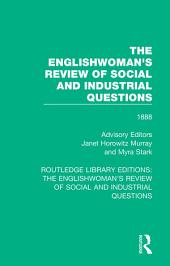 The Englishwoman's Review of Social and Industrial Questions: 1888