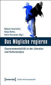 Das Mögliche regieren: Gouvernementalität in der Literatur- und Kulturanalyse
