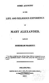Some Account of the Life & Religious Experience of Mary Alexander: Late of Needham Market