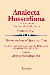 Phenomenology of Space and Time: The Forces of the Cosmos and the Ontopoietic Genesis of Life: Book Two