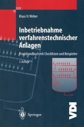 Inbetriebnahme verfahrenstechnischer Anlagen: Praxishandbuch mit Checklisten und Beispielen, Ausgabe 2
