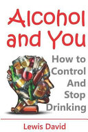Alcohol and You   21 Ways to Control and Stop Drinking PDF