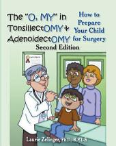 "The ""O, My"" in Tonsillectomy & Adenoidectomy: How to Prepare Your Child for Surgery"