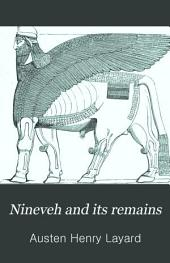 Nineveh and its remains: with an account of a visit to the Chaldæan Christians of Kurdistan, and the Yezidis, or devil worshippers; and an inquiry into the manners and arts of the ancient Assyrians, Volume 1