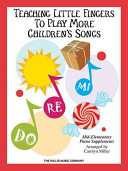 Teaching Little Fingers to Play More Children s Songs