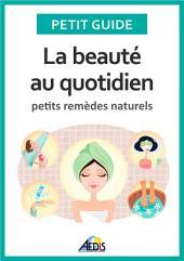 La beauté au quotidien: Petits remèdes naturels