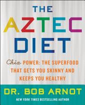 The Aztec Diet: Chia Power: The Superfood that Gets You Skinny and Keeps You Healthy