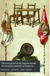Historia general de España desde los tiempos primitivos hasta la muerte de Fernando VII: Volumen 22