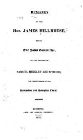 Remarks of the Hon. James Hillhouse: before the Joint Committee, on the petition of Samuel Hinkley and others for the extension of the Hampshire and Hampden Canal