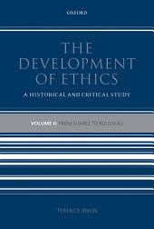 The Development of Ethics: Volume 2: From Suarez to Rousseau