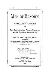 Men of Renown: Character Sketches of Men Distinguished as Patriots, Statesmen, Writers, Reformers, Merchants, Etc