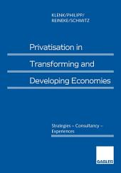 Privatisation in Transforming and Developing Economies: Strategies — Consultancy — Experiences