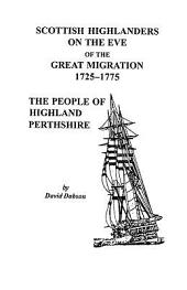 Scottish Highlanders on the Eve of the Great Migration, 1725-1775: The People of Highland Perthshire, Volume 1