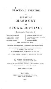 A Practical Treatise on the Art of Masonry and Stone-cutting: Containing the Construction of Profiles of Arches ... and Gothic Ceilings ...
