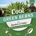 Cool Green Beans from Garden to Table: How to Plant, Grow, and Prepare Green Beans