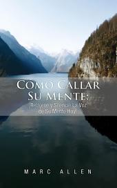 Cómo Callar Su Mente: ¡Relájese y Silencie La Voz de Su Mente Hoy! (Spanish Edition)