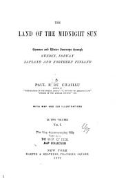 The Land of the Midnight Sun: Summer and Winter Journeys Through Sweden, Norway, Lapland and Northern Finland, Volume 1