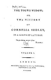 The Young Widow: Or, the History of Cornelia Sedley, in a Series of Letters, Volume 1