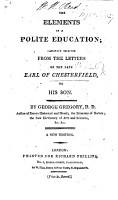 The Elements of a Polite Education  carefully selected from the letters of the     Earl of Chesterfield to his son  By G  Gregory PDF
