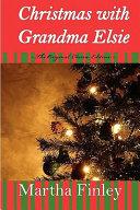 Christmas with Grandma Elsie  the Original Classic Edition