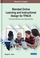 Blended Online Learning and Instructional Design for TPACK  Emerging Research and Opportunities PDF