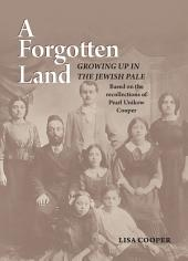 A Forgotten Land: Growing Up in the Jewish Pale: Based on the Recollections of Pearl Unikow Cooper
