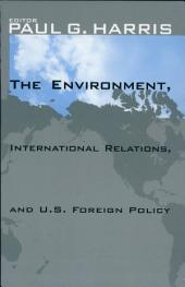 The Environment, International Relations, and U.S. Foreign Policy